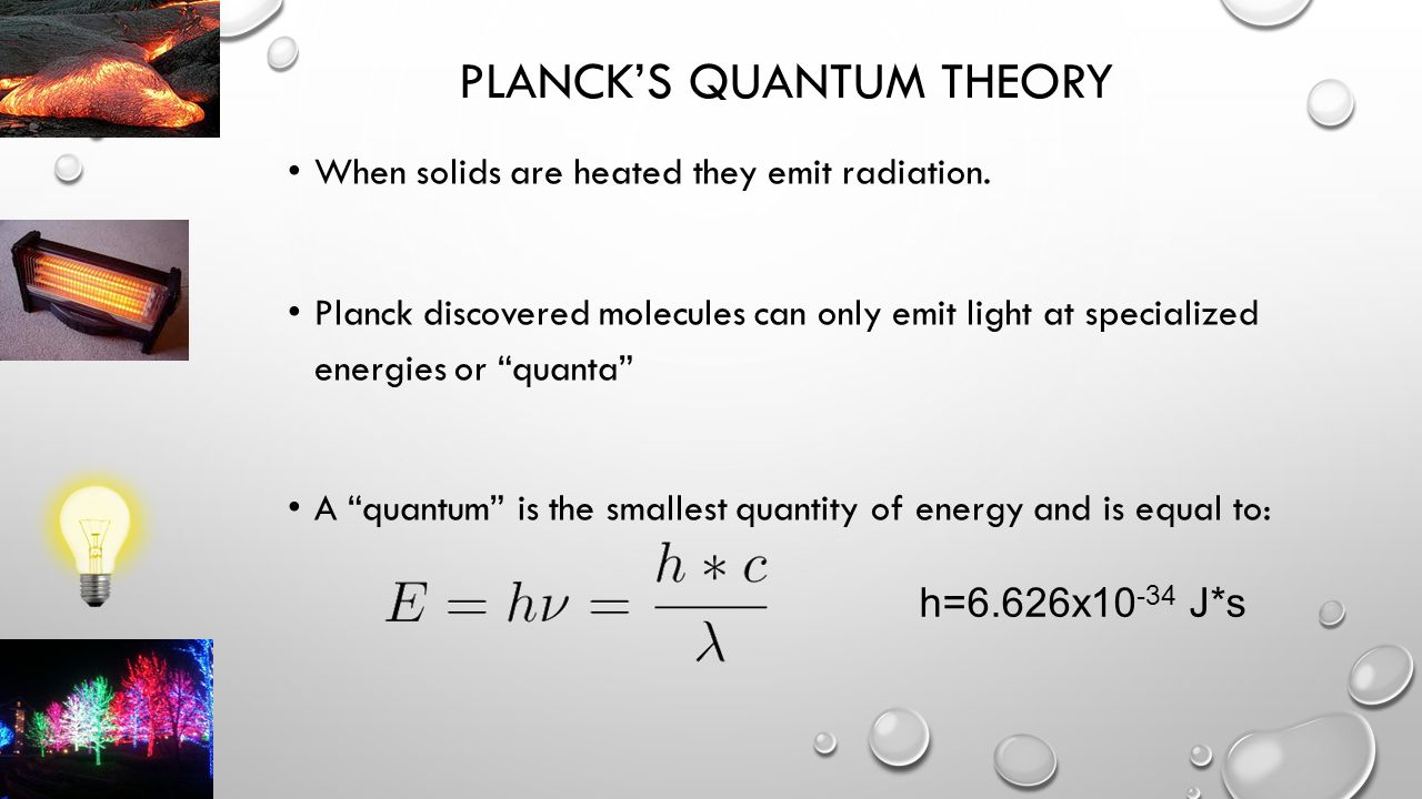 PLANCK'S QUANTUM THEORY When solids are heated they emit radiation.