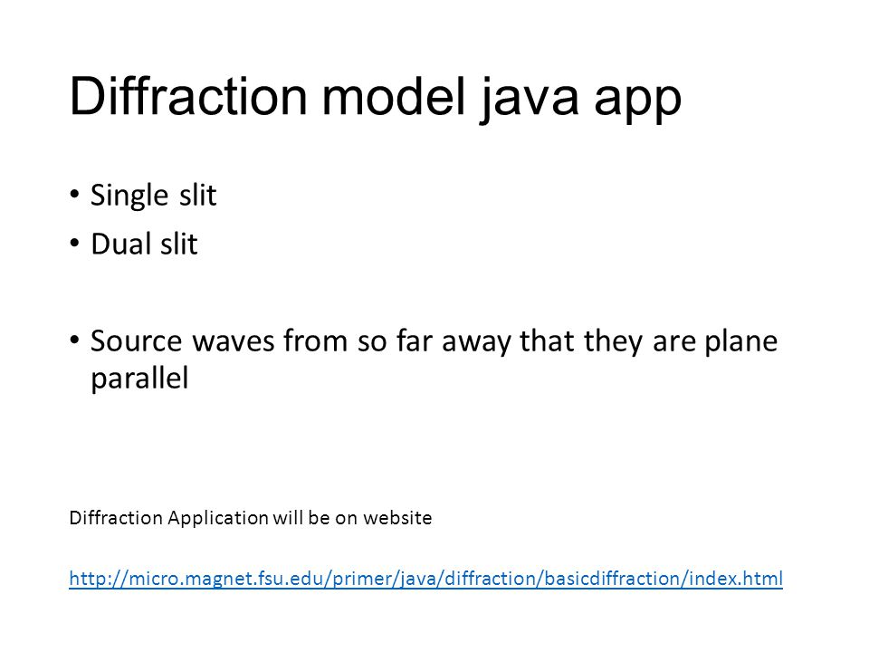 Diffraction model java app Single slit Dual slit Source waves from so far away that they are plane parallel Diffraction Application will be on website