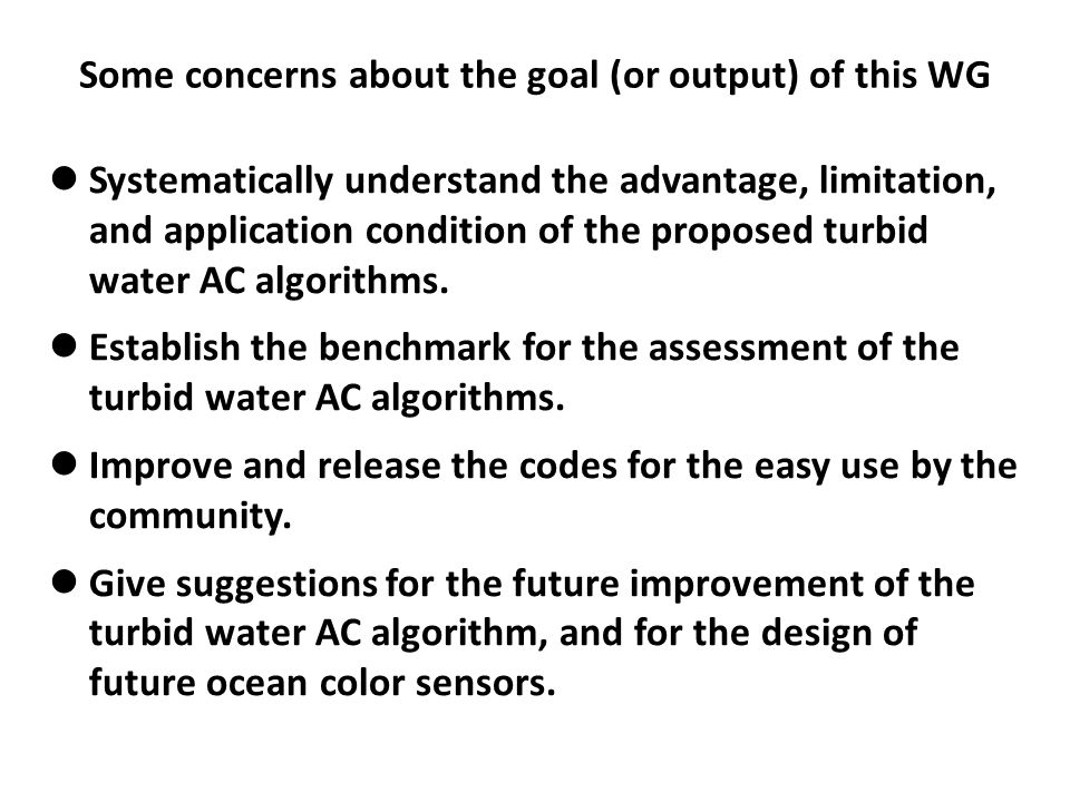 Some concerns about the goal (or output) of this WG Systematically understand the advantage, limitation, and application condition of the proposed turbid water AC algorithms.