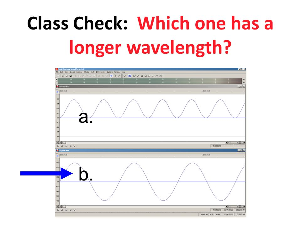 Class Check: Which one has a longer wavelength? a. b.