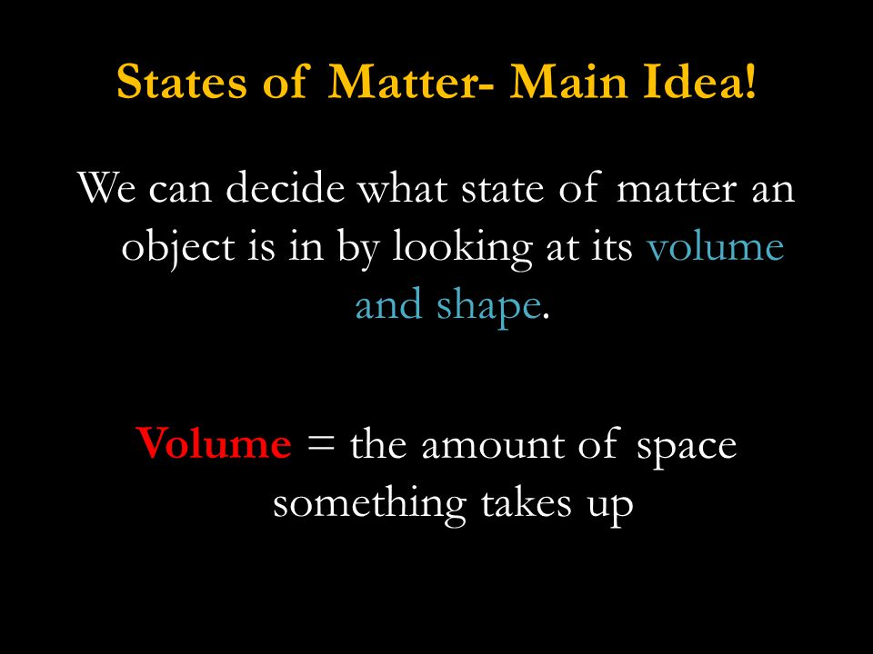 Matter is anything that has mass and takes up space.