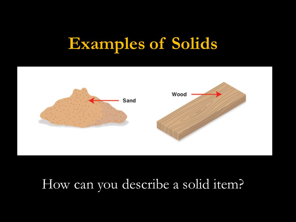 Examples of Solids How can you describe a solid item
