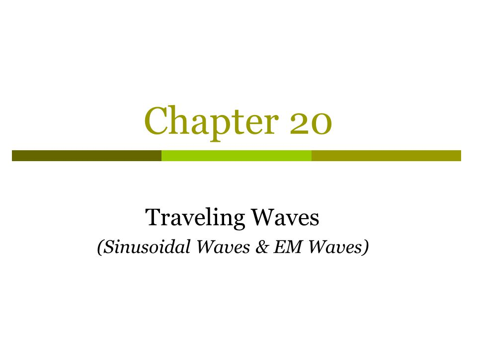 Chapter 20 Traveling Waves (Sinusoidal Waves & EM Waves)