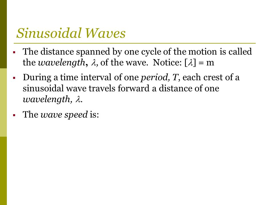  The distance spanned by one cycle of the motion is called the wavelength,, of the wave.