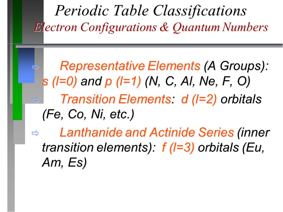 Periodic Table Classifications Electron Configurations & Quantum Numbers  Representative Elements (A Groups): s (l=0) and p (l=1) (N, C, Al, Ne, F, O