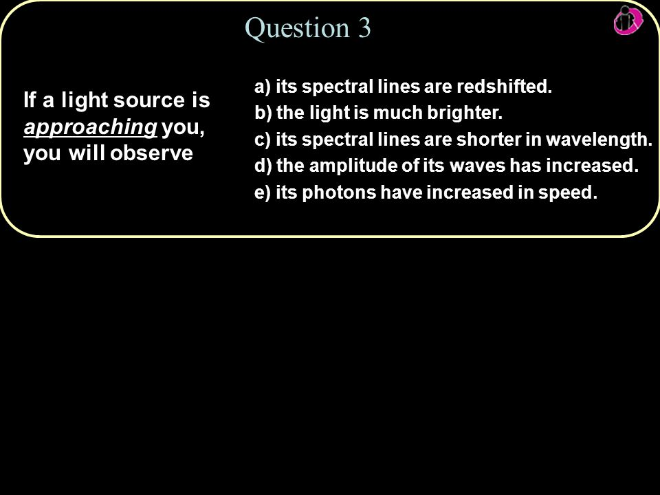 Copyright © 2010 Pearson Education, Inc. a) its spectral lines are redshifted.