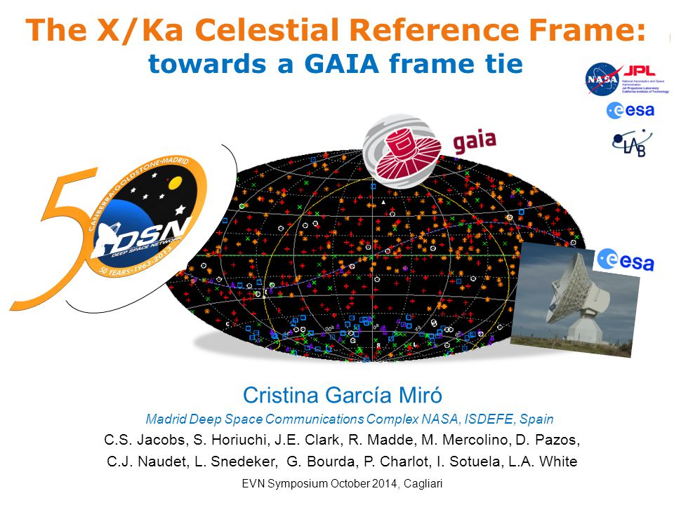 The X/Ka Celestial Reference Frame: towards a GAIA frame tie Cristina García Miró Madrid Deep Space Communications Complex NASA, ISDEFE, Spain C.S. Ja