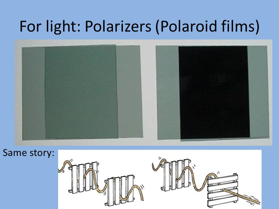 For light: Polarizers (Polaroid films) Same story: