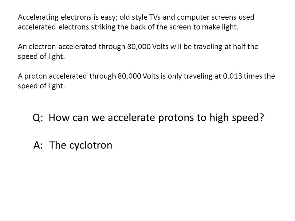 Accelerating electrons is easy; old style TVs and computer screens used accelerated electrons striking the back of the screen to make light.