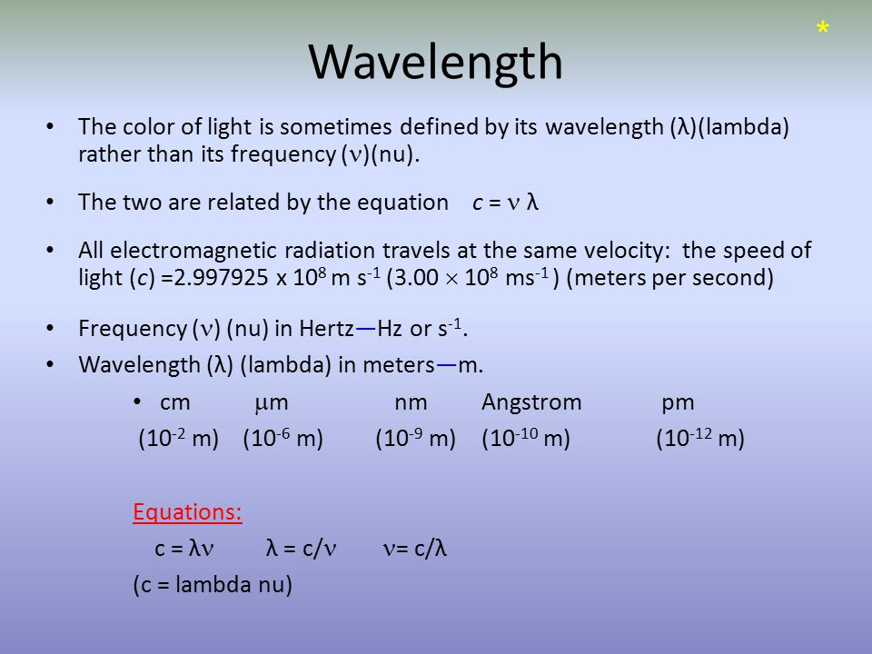 Wavelength The color of light is sometimes defined by its wavelength (λ)(lambda) rather than its frequency ( )(nu).