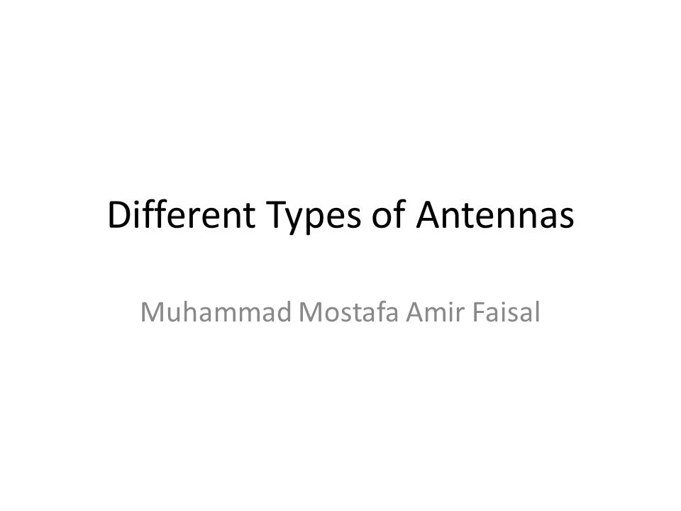 Different Types of Antennas Muhammad Mostafa Amir Faisal