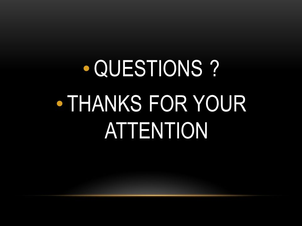 QUESTIONS THANKS FOR YOUR ATTENTION