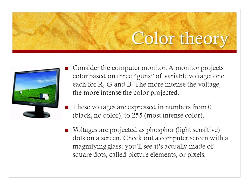 Color theory Consider the computer monitor.