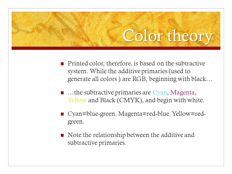 Color theory Printed color, therefore, is based on the subtractive system.