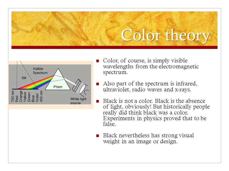 Color theory Color, of course, is simply visible wavelengths from the electromagnetic spectrum.