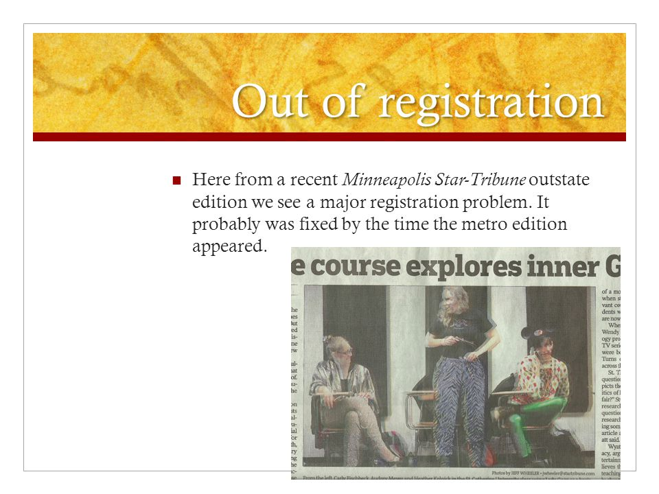 Out of registration Here from a recent Minneapolis Star-Tribune outstate edition we see a major registration problem.