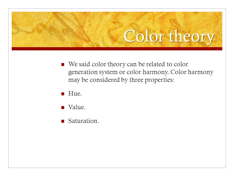Color theory We said color theory can be related to color generation system or color harmony.