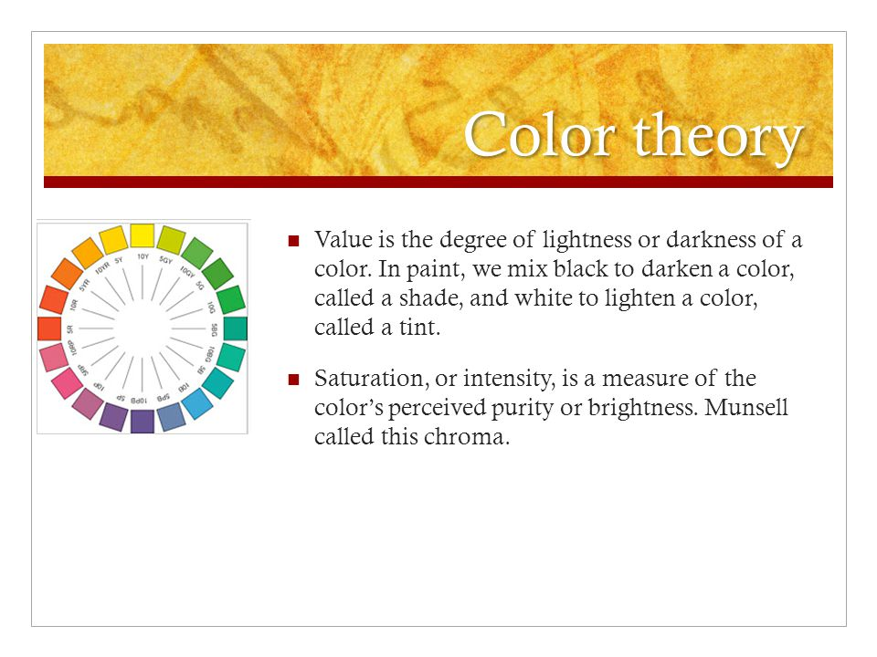Color theory Value is the degree of lightness or darkness of a color.