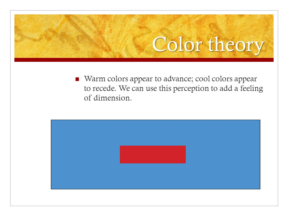 Color theory Warm colors appear to advance; cool colors appear to recede.