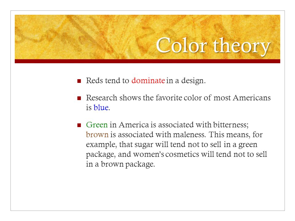 Color theory Reds tend to dominate in a design.