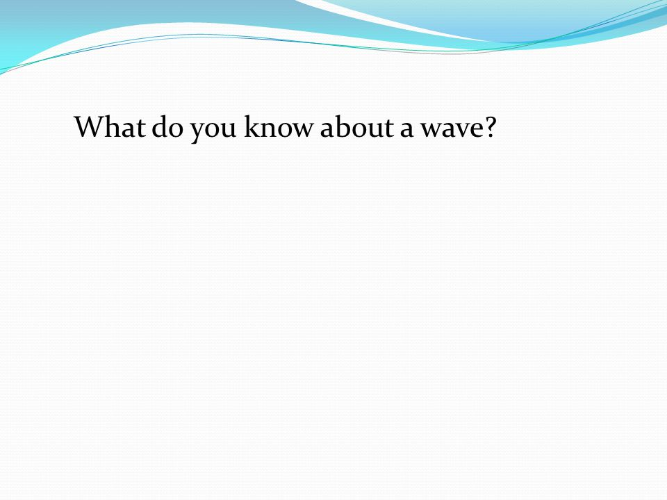 What do you know about a wave?