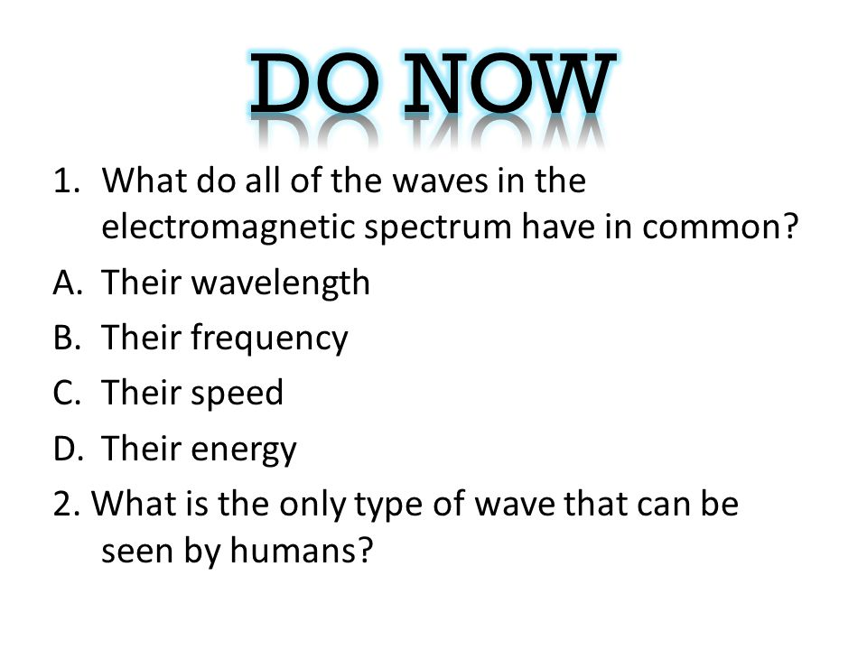 1.What do all of the waves in the electromagnetic spectrum have in common.