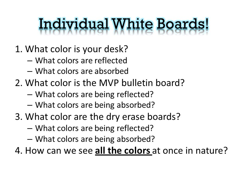 1. What color is your desk. – What colors are reflected – What colors are absorbed 2.