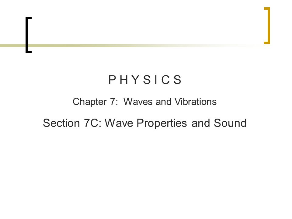P H Y S I C S Chapter 7: Waves and Vibrations Section 7C: Wave Properties and Sound