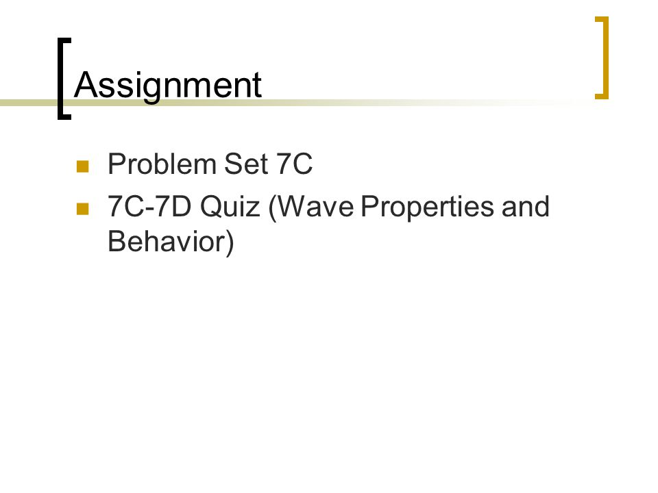 Assignment Problem Set 7C 7C-7D Quiz (Wave Properties and Behavior)