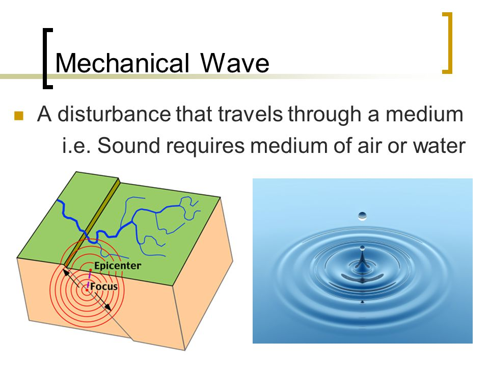 Mechanical Wave A disturbance that travels through a medium i.e.