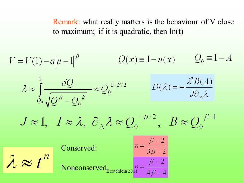 Remark: what really matters is the behaviour of V close to maximum; if it is quadratic, then ln(t) Conserved: Nonconserved Errachidia 2011