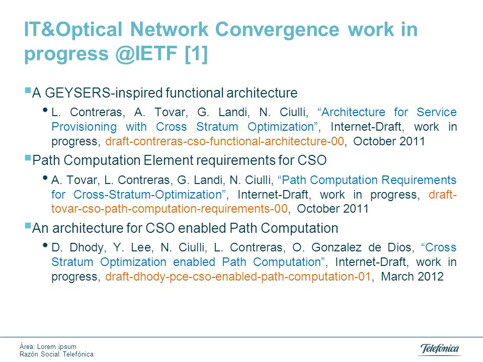 Área: Lorem ipsum Razón Social: Telefónica IT&Optical Network Convergence work in progress @IETF [1]  A GEYSERS-inspired functional architecture L.
