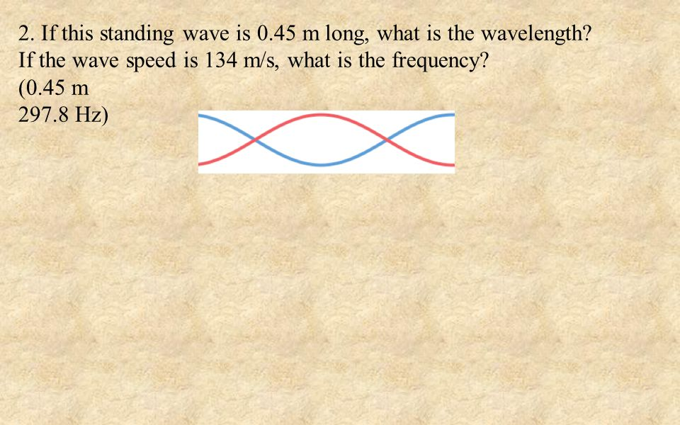 2. If this standing wave is 0.45 m long, what is the wavelength.