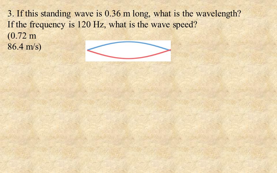 3. If this standing wave is 0.36 m long, what is the wavelength.