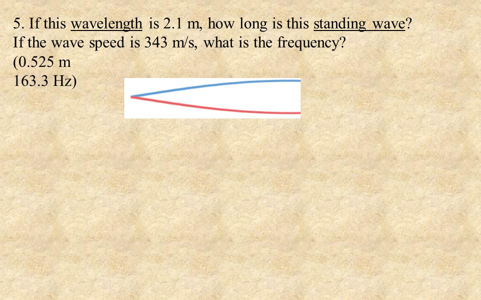 5. If this wavelength is 2.1 m, how long is this standing wave.