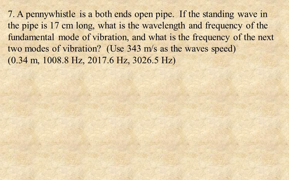 7. A pennywhistle is a both ends open pipe.