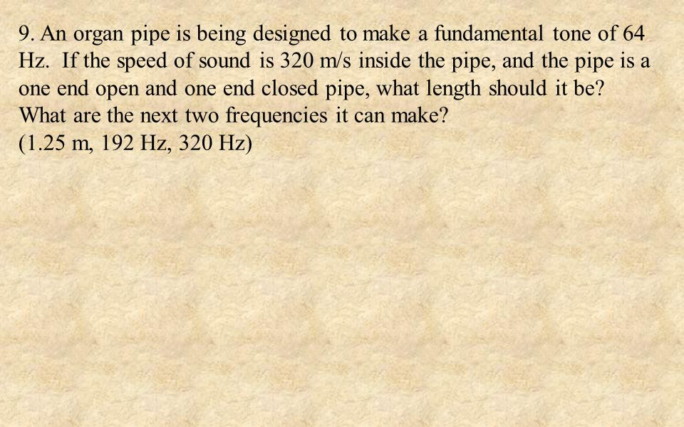 10.A horn is a both ends open pipe.