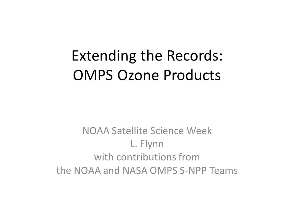 Extending the Records: OMPS Ozone Products NOAA Satellite Science Week L.