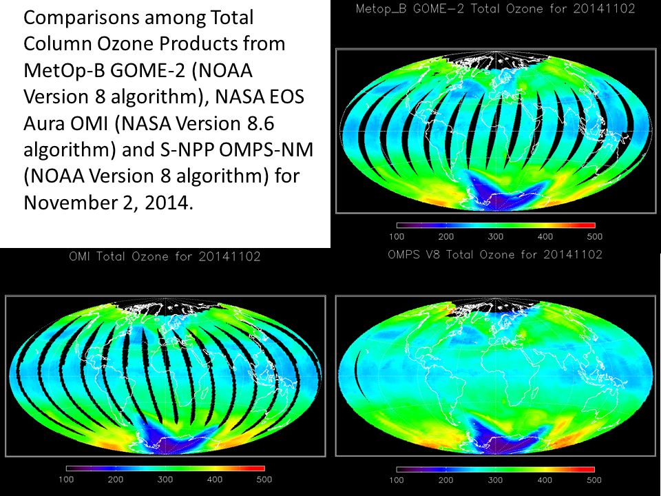 12 Comparisons among Total Column Ozone Products from MetOp-B GOME-2 (NOAA Version 8 algorithm), NASA EOS Aura OMI (NASA Version 8.6 algorithm) and S-NPP OMPS-NM (NOAA Version 8 algorithm) for November 2, 2014.