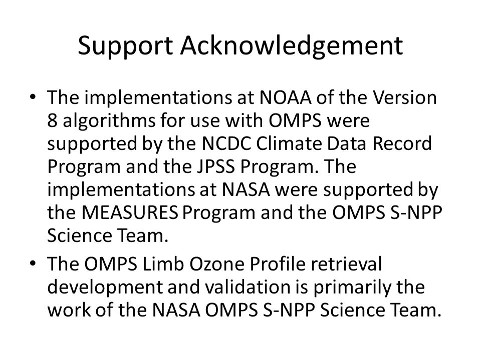 Support Acknowledgement The implementations at NOAA of the Version 8 algorithms for use with OMPS were supported by the NCDC Climate Data Record Program and the JPSS Program.