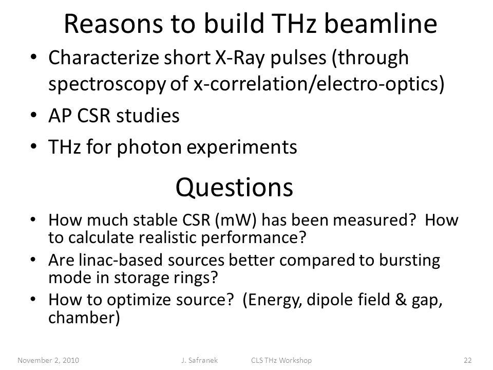 Reasons to build THz beamline Characterize short X-Ray pulses (through spectroscopy of x-correlation/electro-optics) AP CSR studies THz for photon exp