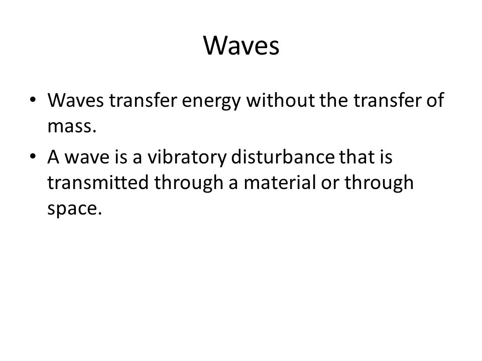 Waves Waves transfer energy without the transfer of mass.