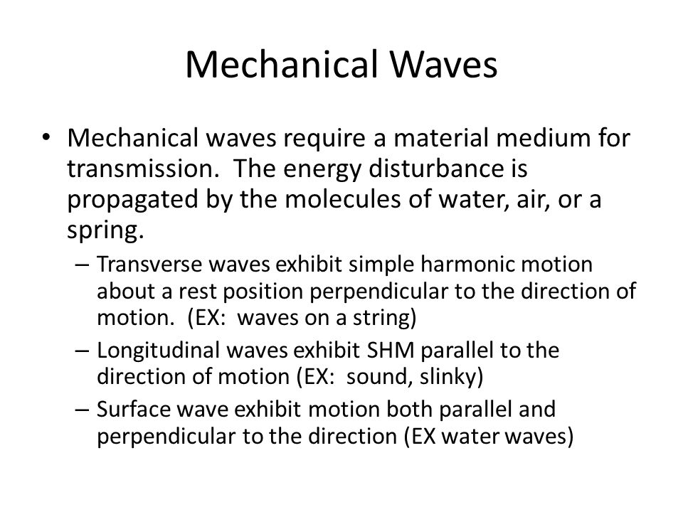 Mechanical Waves Mechanical waves require a material medium for transmission.