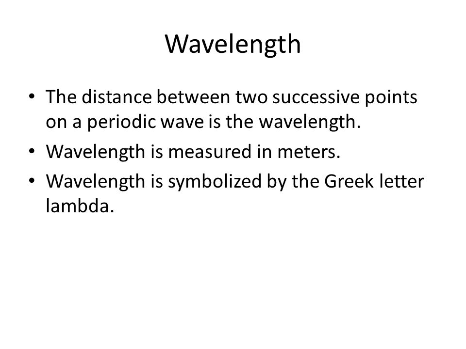 Wavelength The distance between two successive points on a periodic wave is the wavelength.