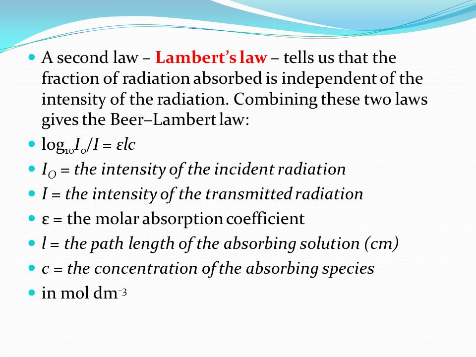 A second law – Lambert's law – tells us that the fraction of radiation absorbed is independent of the intensity of the radiation. Combining these two