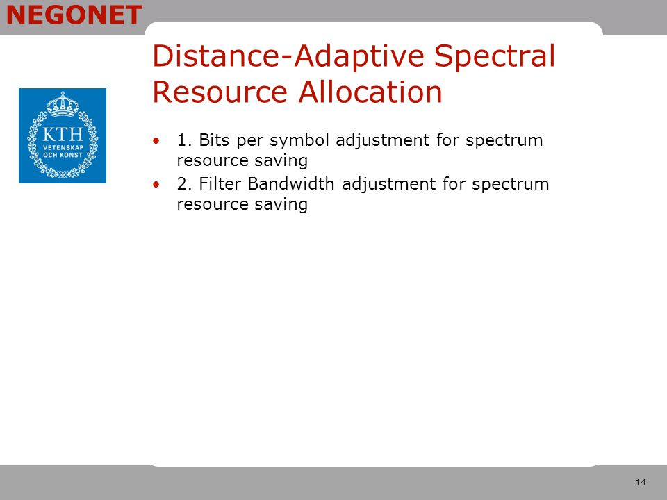 14 NEGONET Distance-Adaptive Spectral Resource Allocation 1.