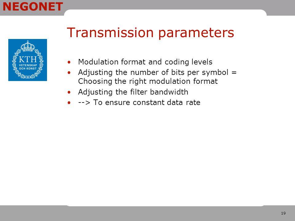 19 NEGONET Transmission parameters Modulation format and coding levels Adjusting the number of bits per symbol = Choosing the right modulation format Adjusting the filter bandwidth --> To ensure constant data rate