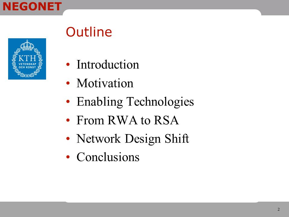 2 NEGONET Outline Introduction Motivation Enabling Technologies From RWA to RSA Network Design Shift Conclusions