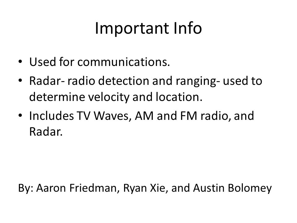 Important Info Used for communications. Radar- radio detection and ranging- used to determine velocity and location. Includes TV Waves, AM and FM radi