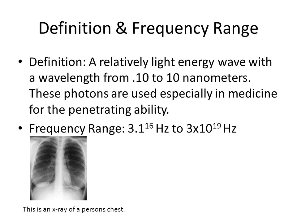 Definition & Frequency Range Definition: A relatively light energy wave with a wavelength from.10 to 10 nanometers.
